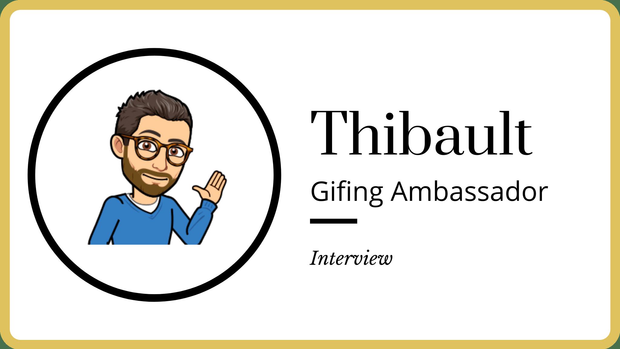 Thibault (Gifing Ambassador) – «En travaillant dur, même en partant de zéro, on peut réussir !»